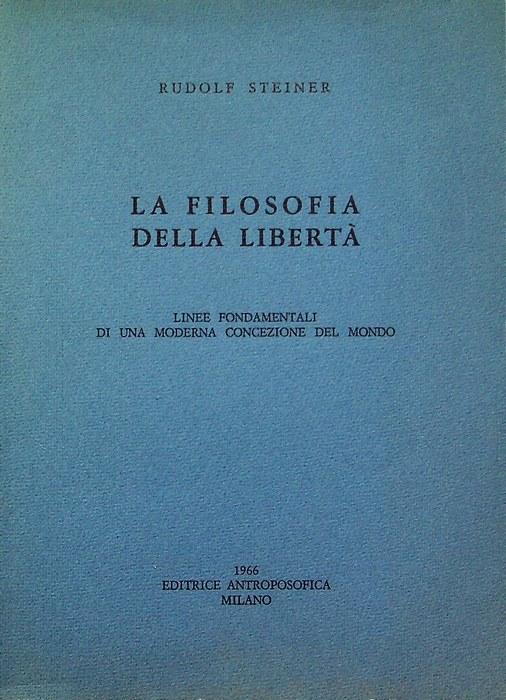 La filosofia della libertà: linee fondamentali di una moderna concezione del mondo: risultati di osservazione animica secondo il metodo delle scienze naturali.