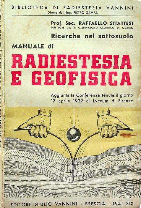 Ricerche nel sottosuolo: Manuale di radiestesia e geofisica: aggiunta la conferenza tenuta il Giorno 17 aprile 1939 al Lyceum di Firenze.