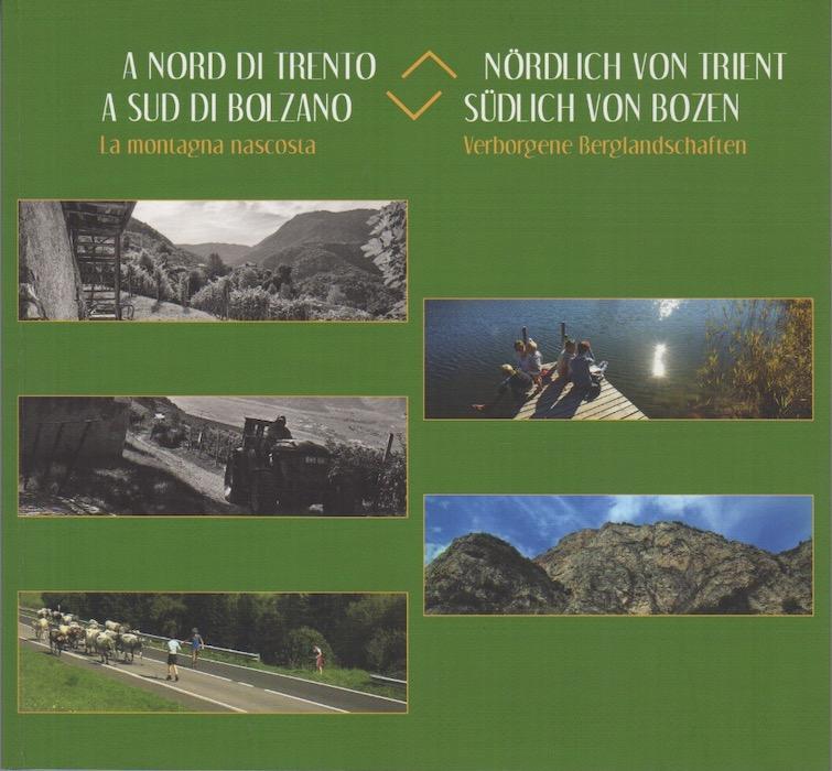 A nord di Trento a sud di Bolzano: la montagna nascosta - Nördlich von Trient Südlich von Bozen: Verborgene Berglandschaften.
