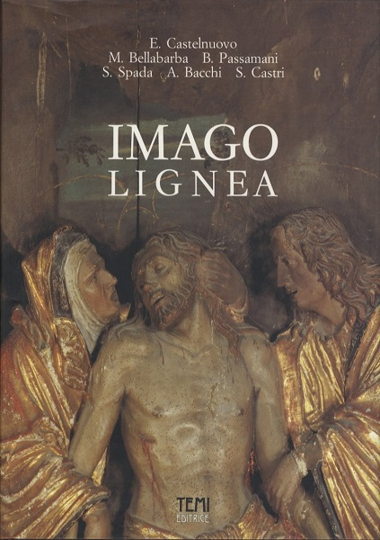 Imago lignea: sculture lignee nel Trentino dal XIII al XVI secolo: edizione in brossura.