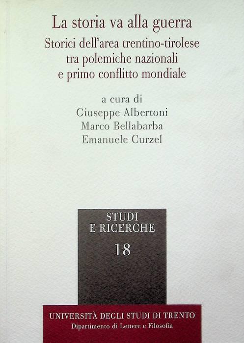 La storia va alla guerra: storici dell'area trentino-tirolese tra polemiche nazionali e primo conflitto mondiale.