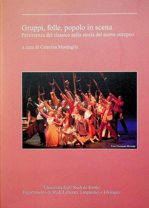 Gruppi, folle, popolo in scena: persistenza del classico nella storia del teatro europeo.
