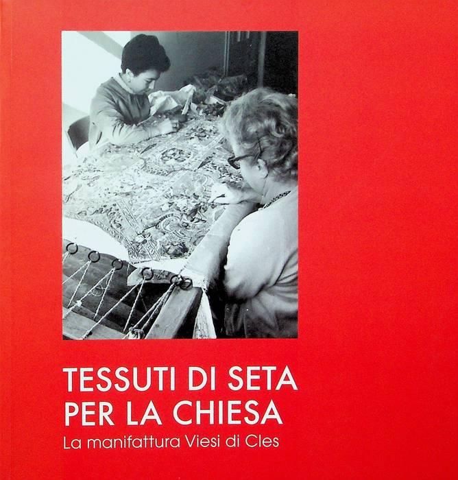 Tessuti di seta per la Chiesa: la manifattura Viesi di Cles.