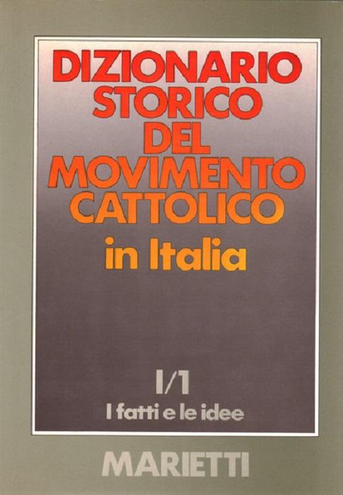 Dizionario storico del movimento cattolico in Italia, 1860-1980: 1.1: I fatti e le idee.