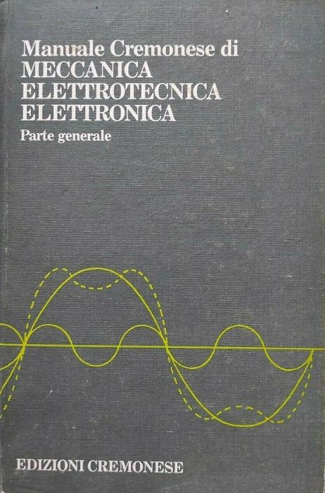Manuale Cremonese di meccanica, elettrotecnica, elettronica: 1. parte  generale.
