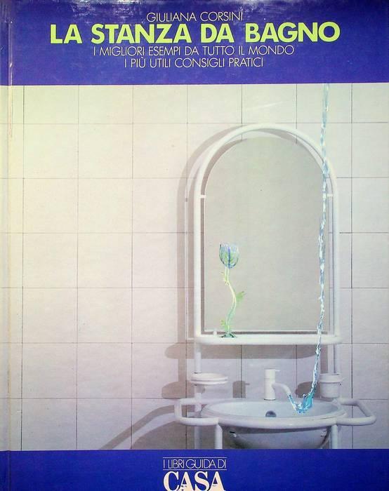 La stanza da bagno: i migliori esempi da tutto il mondo, i più utili consigli pratici.