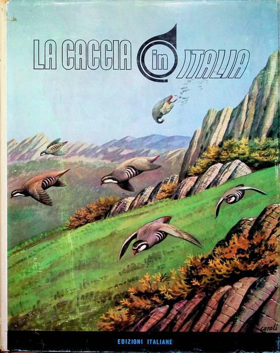 La caccia in Italia: volume primo.