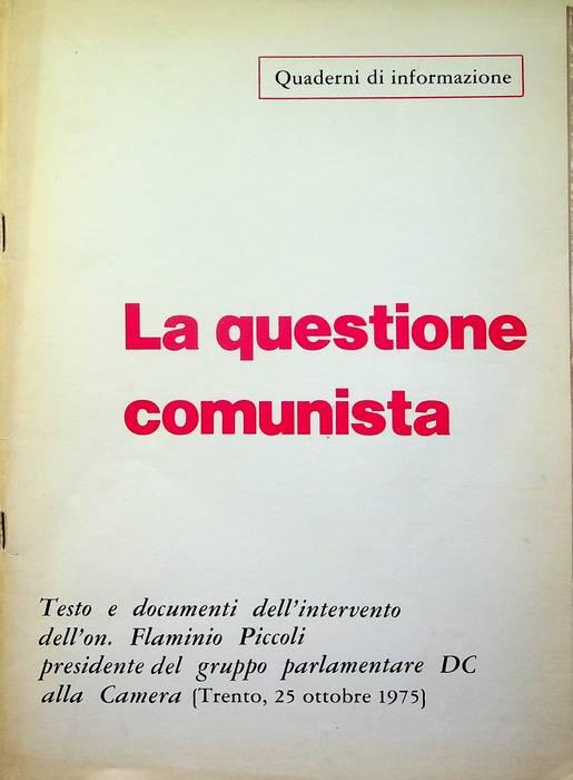 La questione comunista: testo e documenti dell'intervento dell'on. Flaminio Piccoli, presidente del gruppo parlamentare DC alla Camera: Trento, 25 ottobre 1975 .