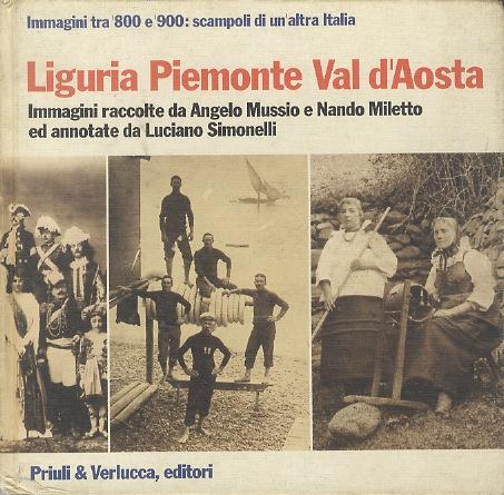 Liguria, Piemonte, Val d'Aosta. Immagini raccolte da Angelo Mussio e Nando Miletto ed annotate da Luciano Simonelli.