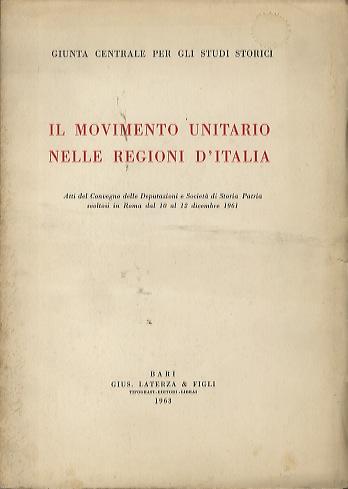 Il Movimento Unitario nelle regioni d'Italia: atti del Convegno delle Deputazioni e Societa di Storia Patria svoltosi in Roma dal 10 al 12 dicembre 1961.