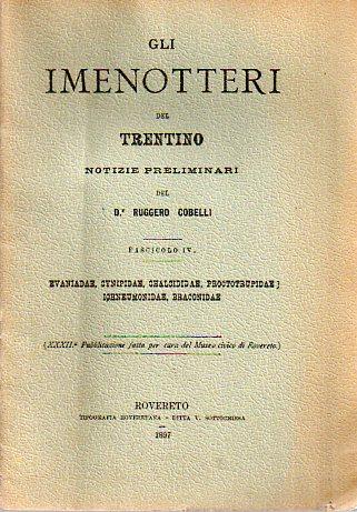 Gli imenotteri del Trentino: Notizie preliminari. Fasc. IV (evanidae, cynipidae, chalcididae, proctotrupidae, ichneumonidae, braconidae).