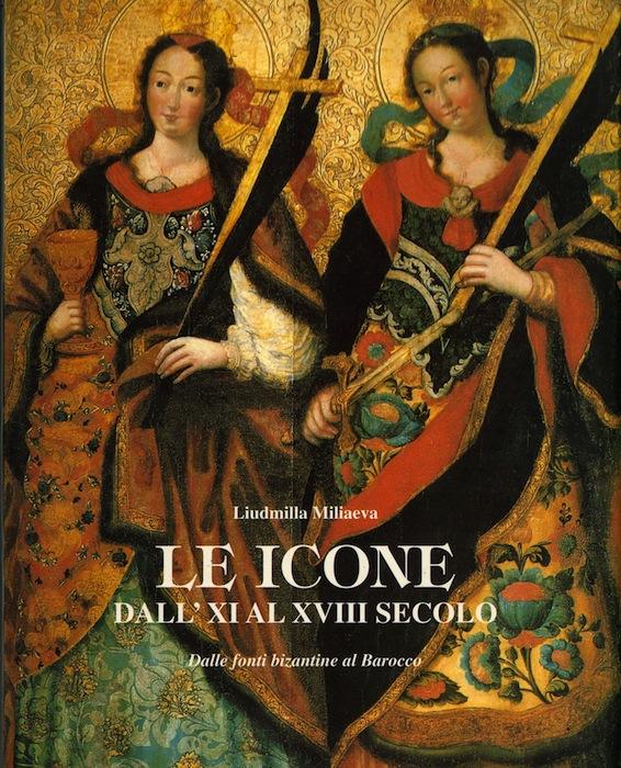 Le icone dall'XI al XVIII secolo: dalle fonti bizantine al Barocco.