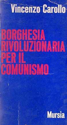 Borghesia rivoluzionaria per il comunismo.