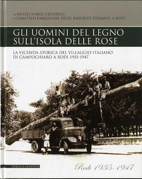 Gli uomini del legno sull'Isola delle rose: la vicenda storica del villaggio italiano di Campochiaro a Rodi: 1935-1947.