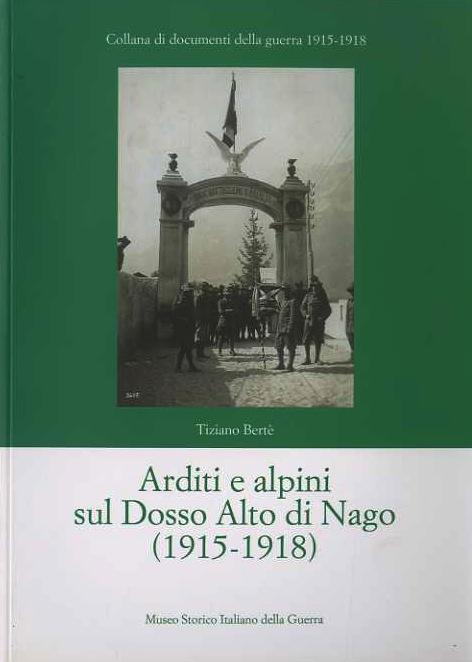 Arditi e alpini sul Dosso Alto di Nago, 1915-1918.