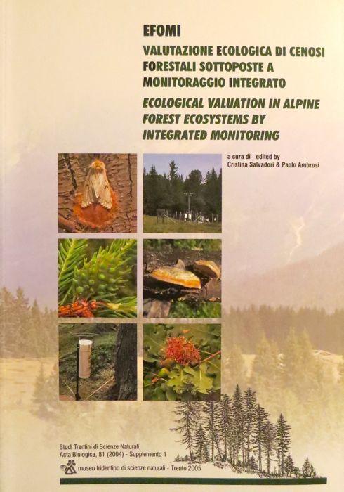 EFOMI: Valutazione ecologica di cenosi forestali sottoposte a monitoraggio integrato - Ecological valuation in alpine forest ecosystems by integrated monitoring.
