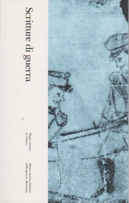 Scritture di guerra: 7. Giovanni Bona, Bortolo Busolli, Antonio Giovanazzi, Angelo Raffaelli, Isidoro Simonetti, Angelo Zeni.