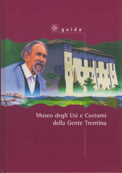 Museo degli usi e costumi della gente trentina: nuova guida illustrata.