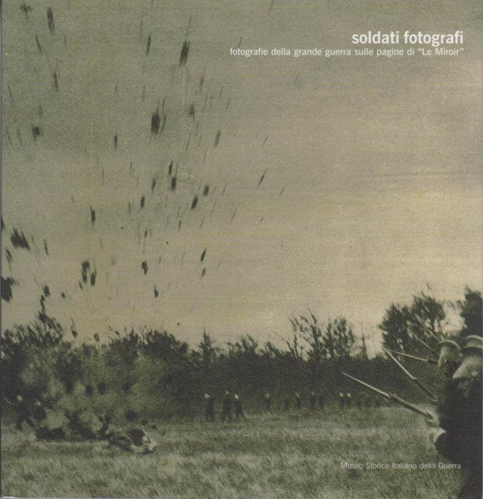 """Soldati fotografi: *fotografie della Grande guerra sulle pagine di """"Le Miroir""""."""