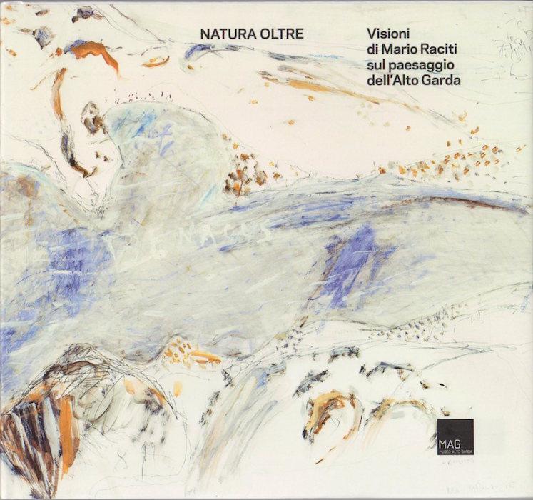 Natura Oltre: visioni di Mario Raciti sul paesaggio dell'Alto Garda.