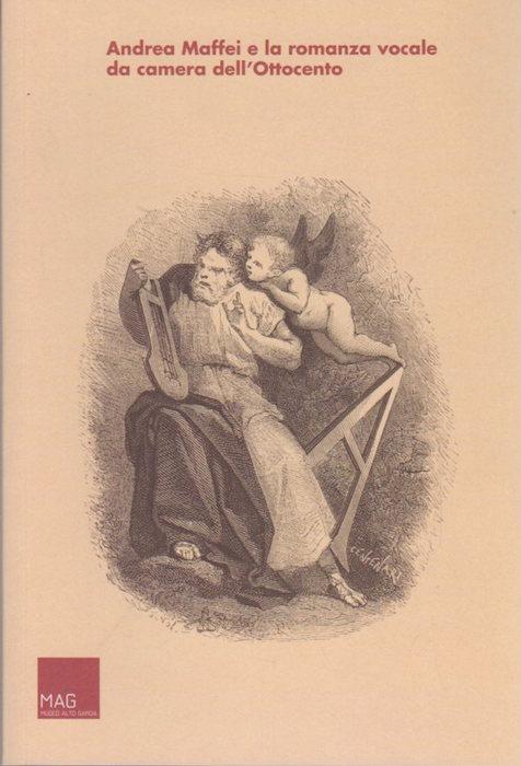 Andrea Maffei e la romanza vocale da camera dell'Ottocento: atti del convegno di studio: Riva del Garda, 3-4 maggio 2010.