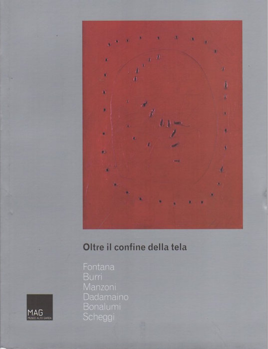 Oltre il confine della tela: Fontana, Burri, Manzoni, Dadamaino, Bonalumi, Scheggi.