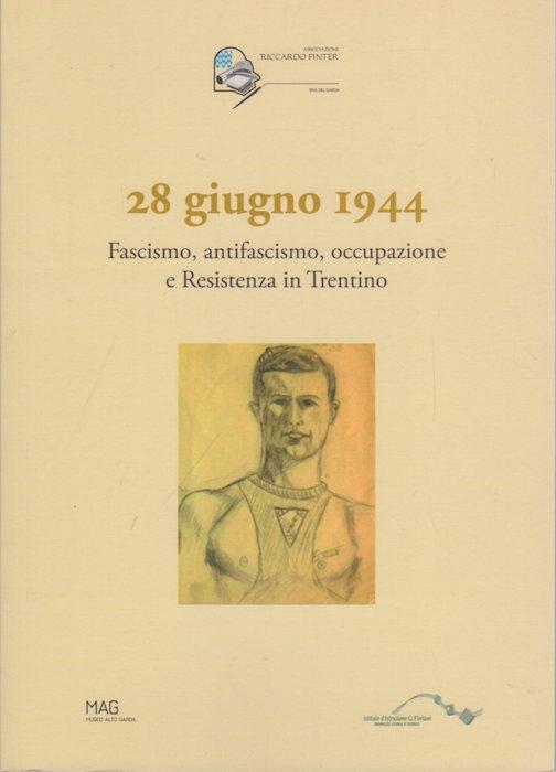 28 giugno 1944: Fascismo, antifascismo, occupazione e Resistenza in Trentino.