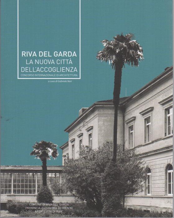 Riva del Garda: la nuova Città dell'Accoglienza: concorso internazionale di architettura.