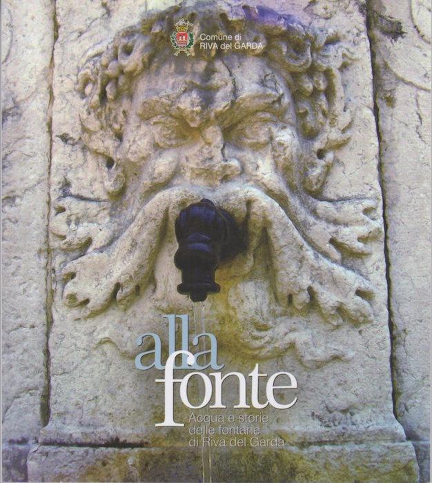 Alla fonte: acqua e storie delle fontane di Riva del Garda.