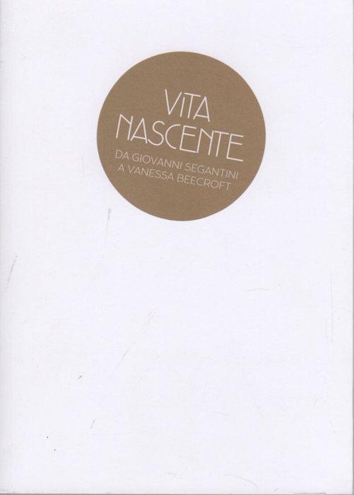 Vita nascente: da Giovanni Segantini a Vanessa Beecroft: immagini della maternità nelle collezioni del Mart.
