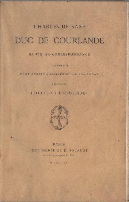 Charles de Saxe, duc de Courlande, sa vie, sa correspondance. Documents pour servir à l'histoire de son règne.