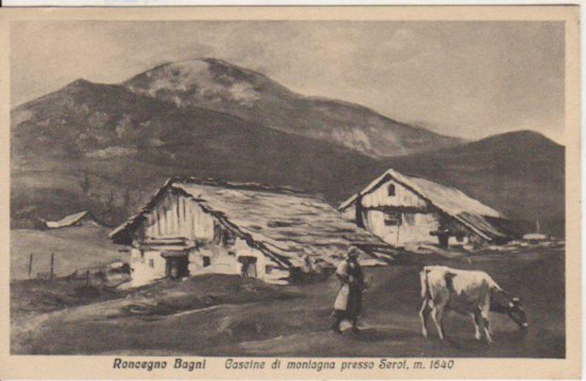 Roncegno Bagni - Cascine di montagna presso Serot, m. 1640.