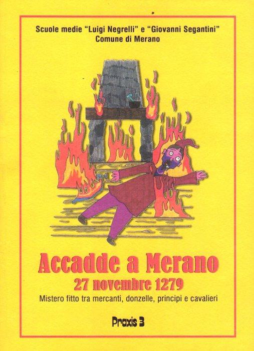Accadde a Merano: 27 novembre 1279: mistero fitto tra mercanti, donzelle, principi e cavalieri: giallo storico.