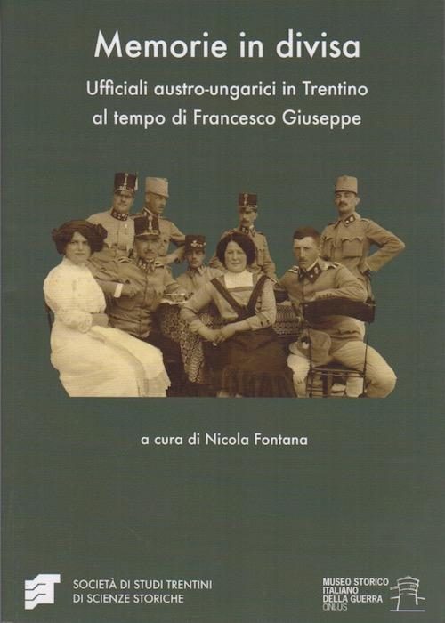 Memorie in divisa: ufficiali austro-ungarici in Trentino al tempo di Francesco Giuseppe.