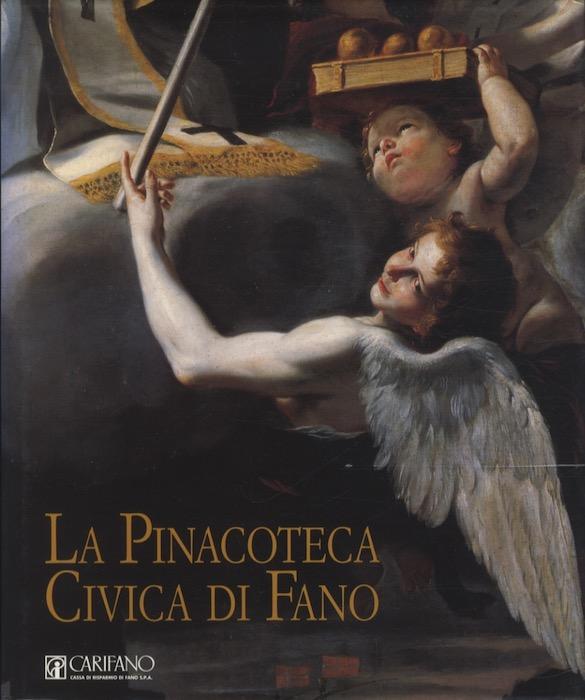 La Pinacoteca Civica di Fano. Catalogo generale. Collezione Cassa di Risparmio di Fano.