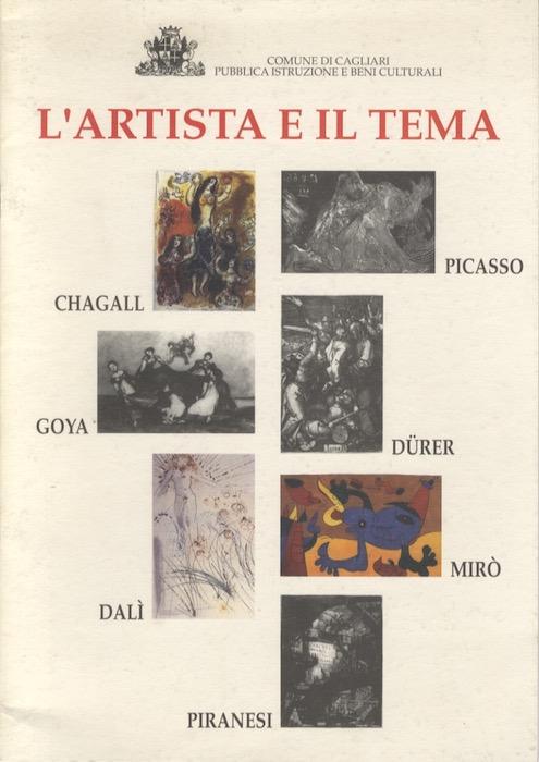 L'artista e il tema: Picasso, Chagall, Goya, Dürer, Mirò, Dalì, Piranesi.