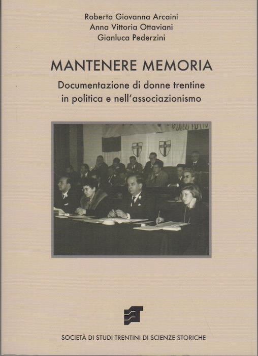 Mantenere memoria: documentazione di donne trentine in politica e nell'associazionismo.