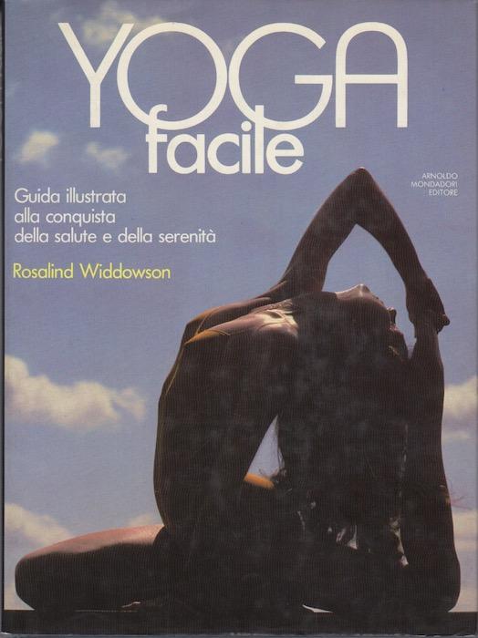 Yoga facile: guida illustrata alla conquista della salute e della serenità.