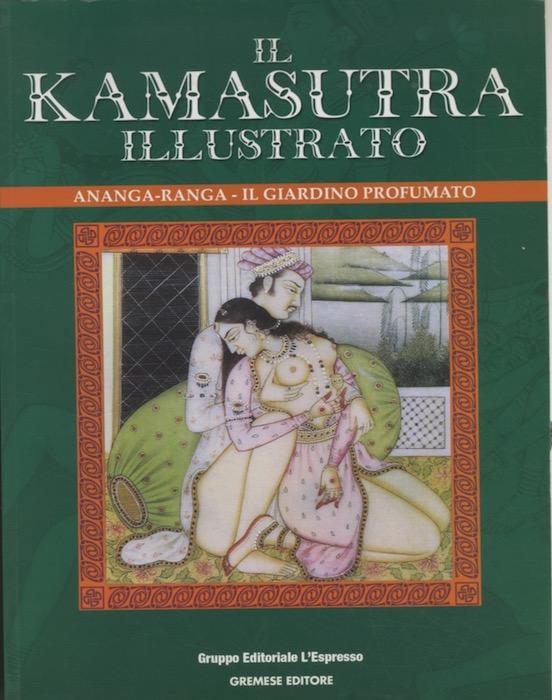 Il Kamasutra illustrato. Ananga-Ranga. Il giardino profumato.<br><br>
