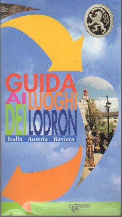 Guida ai luoghi dei Lodron: Italia, Austria, Baviera.