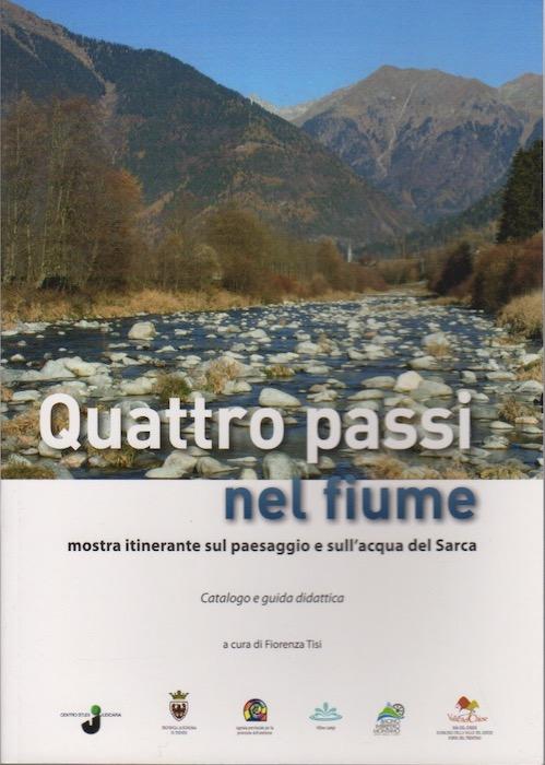 Quattro passi nel fiume: mostra itinerante sul paesaggio e sull'acqua del Sarca: catalogo e guida didattica.