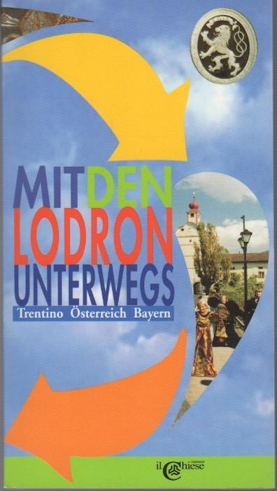 Mit den Lodron Unterwegs: Trentino Österreich Bayern.
