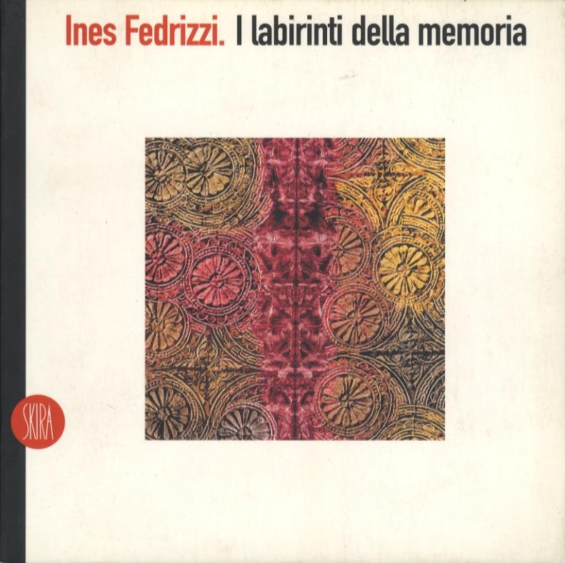 Ines Fedrizzi: i labirinti della memoria.