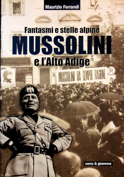 Fantasmi e stelle alpine: Mussolini e l'Alto Adige.