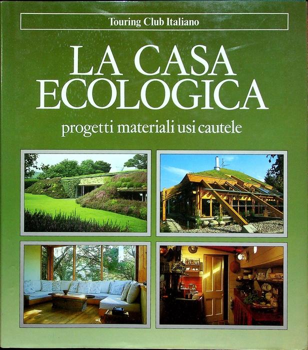 La casa ecologica: progetti, materiali, usi, cautele.