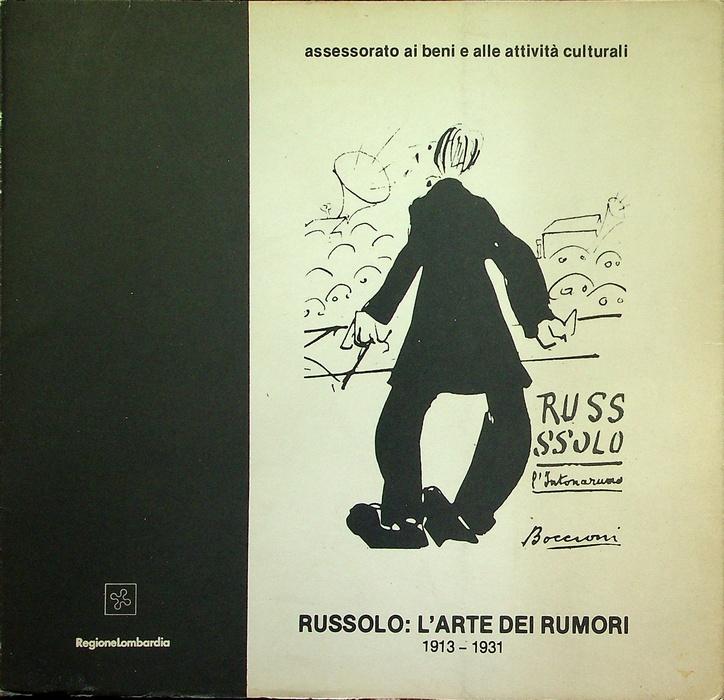 Russolo: l'arte dei rumori: 1913-1931: catalogo della mostra.