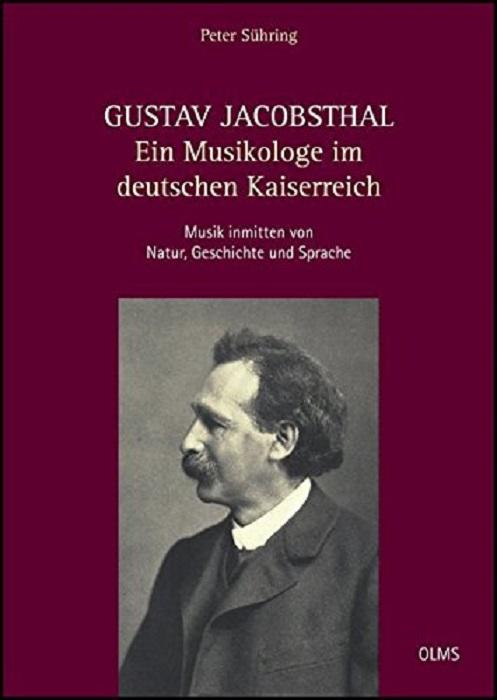 Gustav Jacobsthal: Ein Musikologe im deutschen Kaiserreich: Musik inmitten von Natur, Geschichte und Sprache.