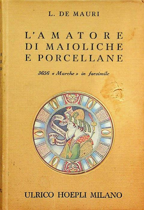 L'amatore di maioliche e porcellane: notizie storiche ed artistiche su tutte le fabbriche di maioliche e porcellane: 3656 marche disposte in ordine alfabetico.