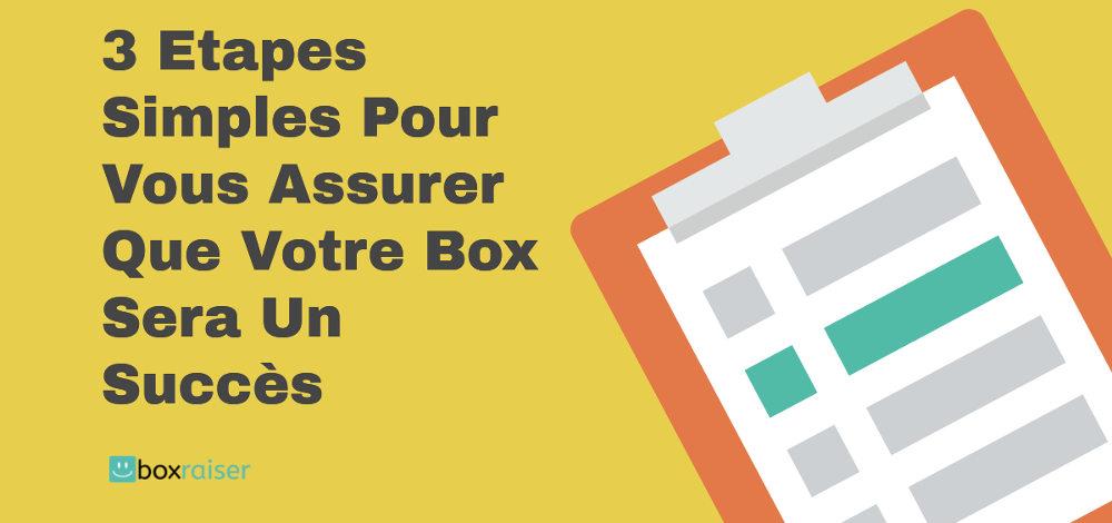 3 étapes simples pour vous assurer que votre box sera un succès