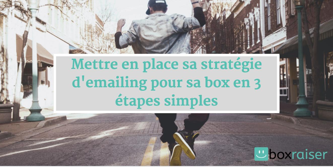 Mettre en place sa stratégie d'emailing pour sa box en 3 étapes simples